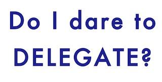 """Image of phrase, """"Do I dare to delegate?"""""""