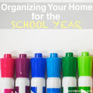 Image of dry erase markers lined up in a row and the phrase, Organizing Your Home for the School Year