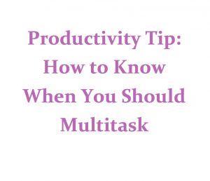 """Image of phrase """"Productivity Tip: How to Know When You Should Multitask"""""""