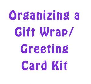 Image of phrase, Organizing a Gift Wrap/Greeting Card Kit