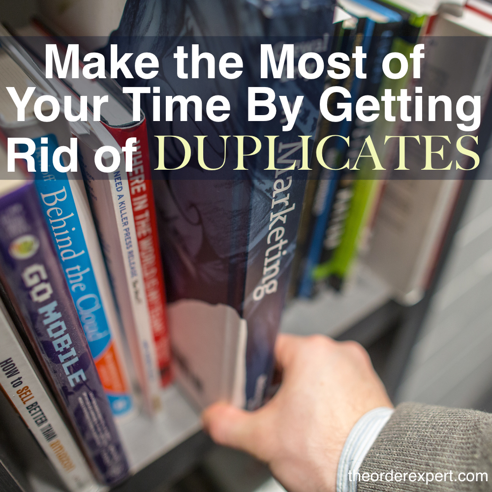 Image of a man removing a book from a bookshelf and the phrase, Make the Most of Your Time By Getting Rid of Duplicates