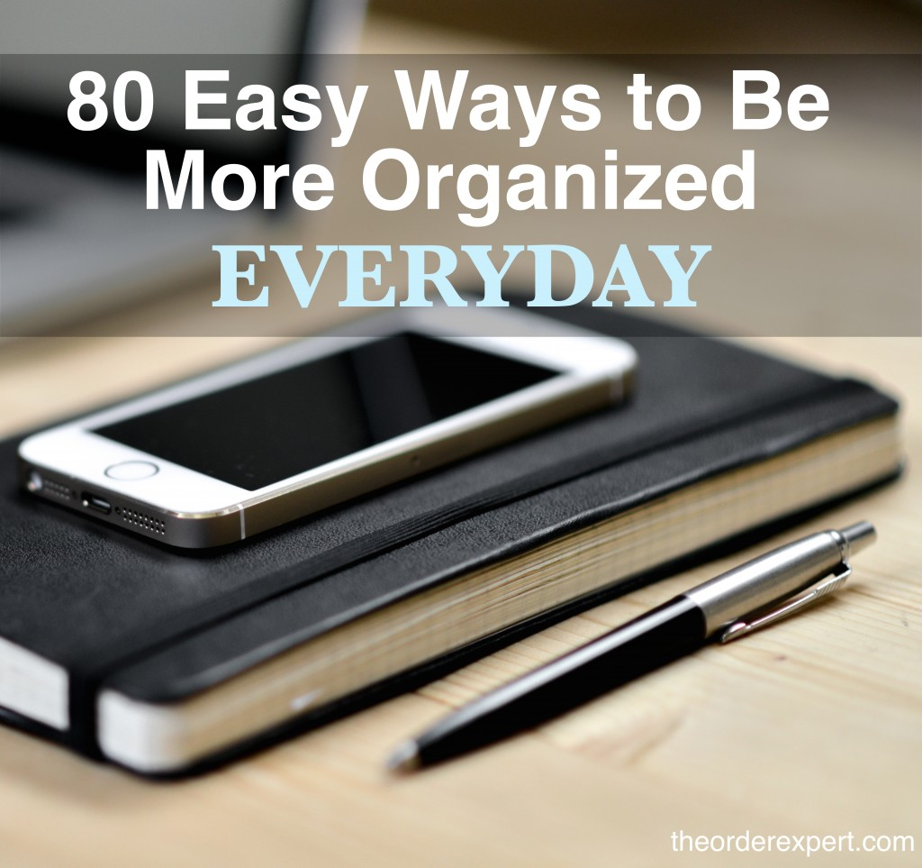 Image of a notebook, smartphone and pen and the phrase, 80 Easy Ways to Be More Organized Everyday