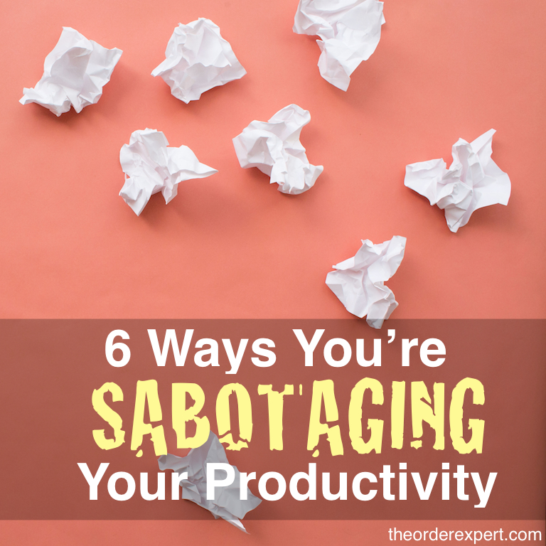 Image of crumpled pieces of paper and the phrase, 6 Ways You're Sabotaging Your Productivity