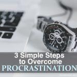 3 Simple Steps to Overcome Procrastination