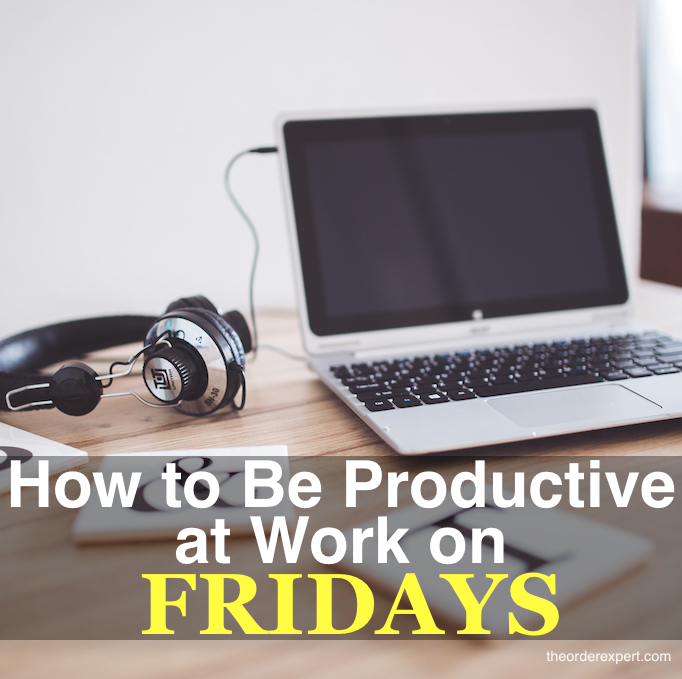 How to Be Productive at Work on Fridays