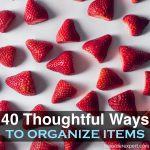 40 Thoughtful Ways to Organize Items