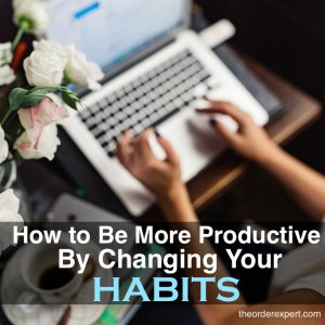 How to Be More Productive By Changing Your Habits