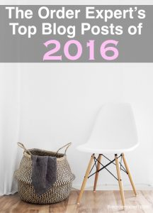 The Order Expert's Top Blog Posts of 2016   Looking to get organized in the New Year? Have you resolved to better manage your time and energy? Check out this list of thirty of the top blog posts from TheOrderExpert.com from 2016.
