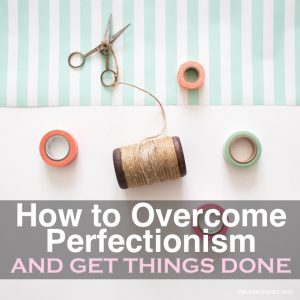 How to Overcome Perfectionism and Get Things Done Today
