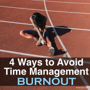 4 Ways to Avoid Time Management Burnout