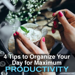 4 Tips to Organize Your Day for Maximum Productivity