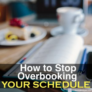 How to Stop Overbooking Your Schedule
