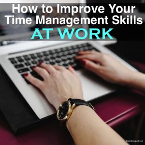 How to Improve Your Time Management Skills at Work