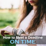 How to Meet a Deadline on Time