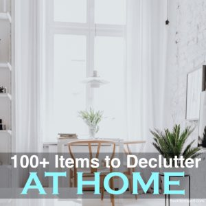 100+ Items to Declutter at Home
