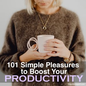 101 Simple Pleasures to Boost Your Productivity