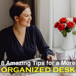 8 Amazing Tips for a More Organized Desk
