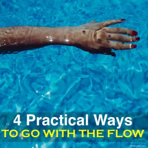 4 Practical Ways to Go with the Flow