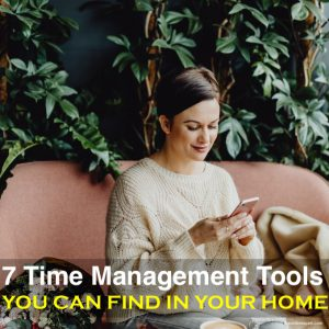 7 Time Management Tools You Can Find in Your Home